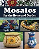img - for Mosaics for the Home and Garden: Creative Guide, Original Projects and instructions (Art and crafts) (Volume 1) book / textbook / text book