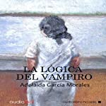 La lógica del vampiro [The Logic of the Vampire]   Adelaida García Morales