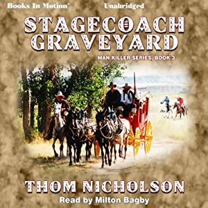Stagecoach Graveyard: Man Killer Series, Book 3 | [Thom Nicholson]