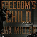Freedom's Child: A Novel | Jax Miller