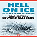 Hell on Ice: The Saga of the Jeannette Audiobook by Edward Ellsberg Narrated by Stephen Hoye