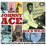Ace's Wild : The Complete Solo Sides and Sessionsby Johnny Ace