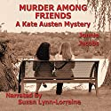Murder Among Friends: The Kate Austen Mystery Series, Book 2 Audiobook by Jonnie Jacobs Narrated by Suzan Lynn Lorraine