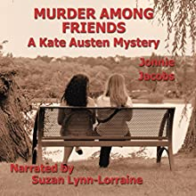 Murder Among Friends: The Kate Austen Mystery Series, Book 2 (       UNABRIDGED) by Jonnie Jacobs Narrated by Suzan Lynn Lorraine