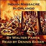 Indian Massacre in Orlando | Walter Parks