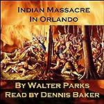 Indian Massacre in Orlando | Walter Parks