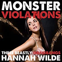 Monster Violations: Three Beastly Gangbangs (       UNABRIDGED) by Hannah Wilde Narrated by Hannah Wilde