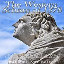 The Western Schism of 1378: The History and Legacy of the Papal Schism That Split the Catholic Church | Livre audio Auteur(s) :  Charles River Editors Narrateur(s) : Bill Hare