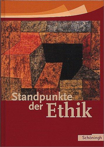 Standpunkte der Ethik - Lehr- und Arbeitsbuch für die Sekundarstufe II - Ausgabe 2005: Standpunkte der Ethik: Schülerband: Lehr- und Arbeitsbuch für die Sekundarstufe 2