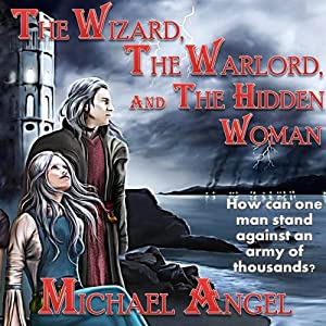 The Wizard, The Warlord, and The Hidden Woman | [Michael Angel]