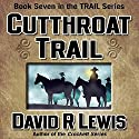 Cutthroat Trail: The Trail Series, Book 7 Audiobook by David R. Lewis Narrated by David R. Lewis