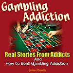 Gambling Addiction: Real Stories from Addicts and How to Beat Gambling Addiction | Jake Ploeth