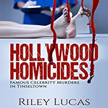 Hollywood Homicides: Famous Celebrity Murders in Tinseltown (       UNABRIDGED) by Riley Lucas Narrated by Commodore James