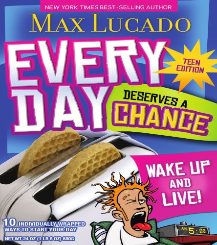 Every Day Deserves a Chance - Teen Edition: Wake Up and Live!, by Max Lucado
