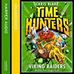 Viking Raiders: Time Hunters, Book 3 (       UNABRIDGED) by Chris Blake Narrated by Oliver Hembrough