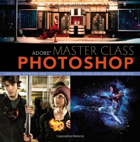 Adobe Master Class:Photoshop Inspiring artwork and tutorials by       established and emerging artists