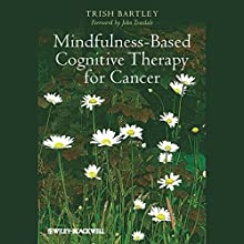 Mindfulness-Based Cognitive Therapy for Cancer Audiobook by Trish Bartley, John Teasdale Narrated by Christine Rendel