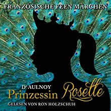 Prinzessin Rosette (Französische Feenmärchen) Hörbuch von Marie Catherine D'Aulnoy Gesprochen von: Ron Holzschuh