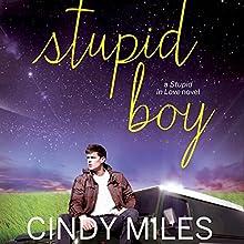 Stupid Boy: Stupid in Love, Book 2 (       UNABRIDGED) by Cindy Miles Narrated by Elizabeth Evans, Vikas Adam