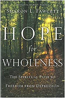 Hope for Wholeness, The Spiritual Path to Freedom from Depression