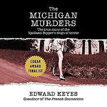 The Michigan Murders: The True Story of the Ypsilanti Ripper's Reign of Terror | Livre audio Auteur(s) : Edward Keyes Narrateur(s) : Pete Cross