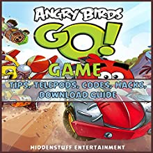 Angry Birds Go Game: Tips, Telepods, Codes, Hacks, Download Guide Audiobook by  HiddenStuff Entertainment Narrated by Spencer Myers