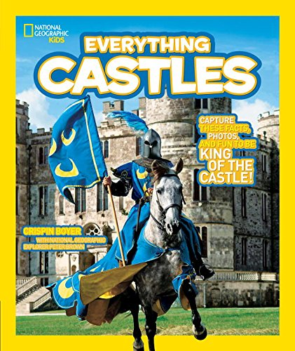 Everything: Castles: Capture These Facts, Photos, and Fun to be King of the Castle! (National Geographic Kids)