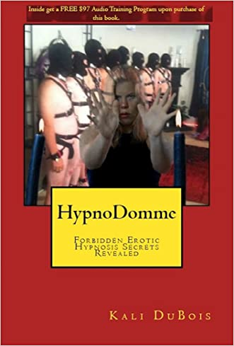 HypnoDomme: Forbidden Erotic Hypnosis Secrets Revealed (The Mind Training Book 1)