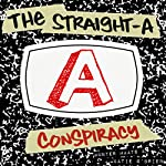 The Straight-A Conspiracy: Your Secret Guide to Ending the Stress of School and Totally Ruling the World | Hunter Maats,Katie O'Brien