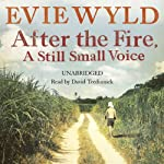 After the Fire, a Still Small Voice | Evie Wyld