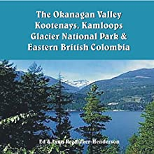 The Okanagan Valley, Kootenays, Kamloops, Glacier National Park & Eastern British Columbia: Travel Adventures (       UNABRIDGED) by Lynn Readicker-Henderson, Ed Readicker-Henderson Narrated by Karen Edland