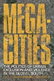 img - for Megacities: The Politics of Urban Exclusion and Violence in the Global South book / textbook / text book