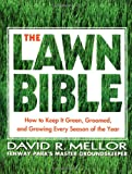 img - for The Lawn Bible: How to Keep It Green, Groomed, and Growing Every Season of the Year book / textbook / text book
