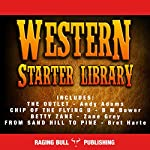Western Starter Library (Annotated): Classic Western Box Sets, Book 1 | Andy Adams,B. M. Bower,Zane Grey,Bret Harte, Raging Bull Publishing