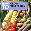 How to Grow Vegetables  by Tom Petherick Narrated by Tom Petherick