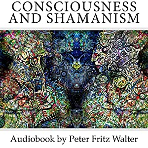 Consciousness and Shamanism Audiobook