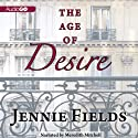 The Age of Desire (       UNABRIDGED) by Jennie Fields Narrated by Meredith Mitchell