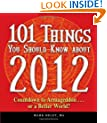 101 Things You Should Know about 2012: Countdown to Armageddon...or a Better World