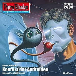 Konflikt der Androiden (Perry Rhodan 2608) Hörbuch