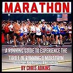 Marathon: Great Marathon Running Tips: A Running Guide to Experience the Thrill of Running a Marathon | Chris Adkins