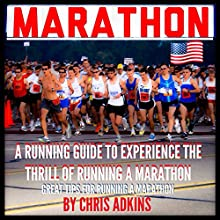 Marathon: Great Marathon Running Tips: A Running Guide to Experience the Thrill of Running a Marathon (       UNABRIDGED) by Chris Adkins Narrated by Michael Pauley