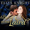 Bared to the Laird: Highland Bound, Book 2 (       UNABRIDGED) by Eliza Knight Narrated by Arika Rapson, Antony Ferguson