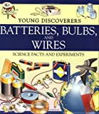 Young Discoverers: Batteries, Bulbs, and Wires (Young Discoverers: Science Facts and Experiments)