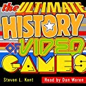 The Ultimate History of Video Games: From Pong to Pokemon: The Story Behind the Craze that Touched Our Lives and Changed the World Audiobook by Steven Kent Narrated by Dan Woren