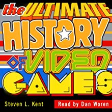 The Ultimate History of Video Games: From Pong to Pokemon: The Story Behind the Craze that Touched Our Lives and Changed the World (       UNABRIDGED) by Steven Kent Narrated by Dan Woren