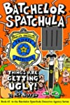 Batchelor Spatchula: Things Are Getti...