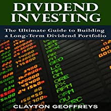 Dividend Investing: The Ultimate Guide to Building a Long-Term Dividend Portfolio (Financial Independence Books) (       UNABRIDGED) by Clayton Geoffreys Narrated by Tony Armagno