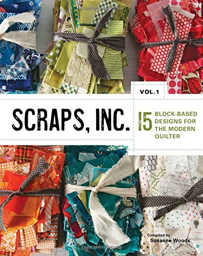 Scraps, Inc.Vol.1: 15 Block-Based designs for the Modern Quilter