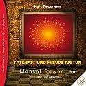 Tatkraft und Freude am Tun (Mental Powerline - Relaxing Dream) Hörbuch von Kurt Tepperwein Gesprochen von: Kurt Tepperwein