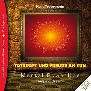 Tatkraft und Freude am Tun (Mental Powerline - Relaxing Dream) Hörbuch